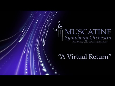"Muscatine Symphony Orchestra performs, ""A Virtal Return"""