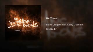 Blanc Dragons Feat. Daisy Guttridge - Be There