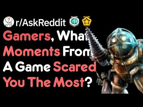 Your Scariest Gaming Moments (Gamer Stories R/AskReddit)