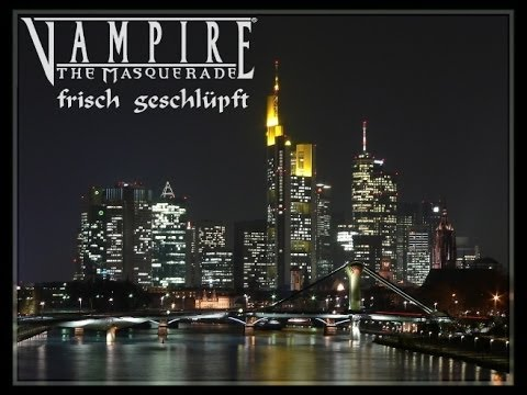 [GER] Vampire the Masquerade: Frisch geschlüpft.