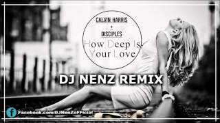 Calvin Harris & Disciples - How Deep Is Your Love ( DJ NenZ Remix )