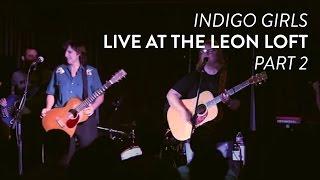 "Indigo Girls peform ""Learned It On Me"" and ""Galileo"" live at the Leon Loft"