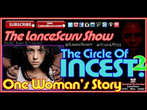 The Circle Of Incest: One Woman's Story! (Part 2) - The LanceScurv Show