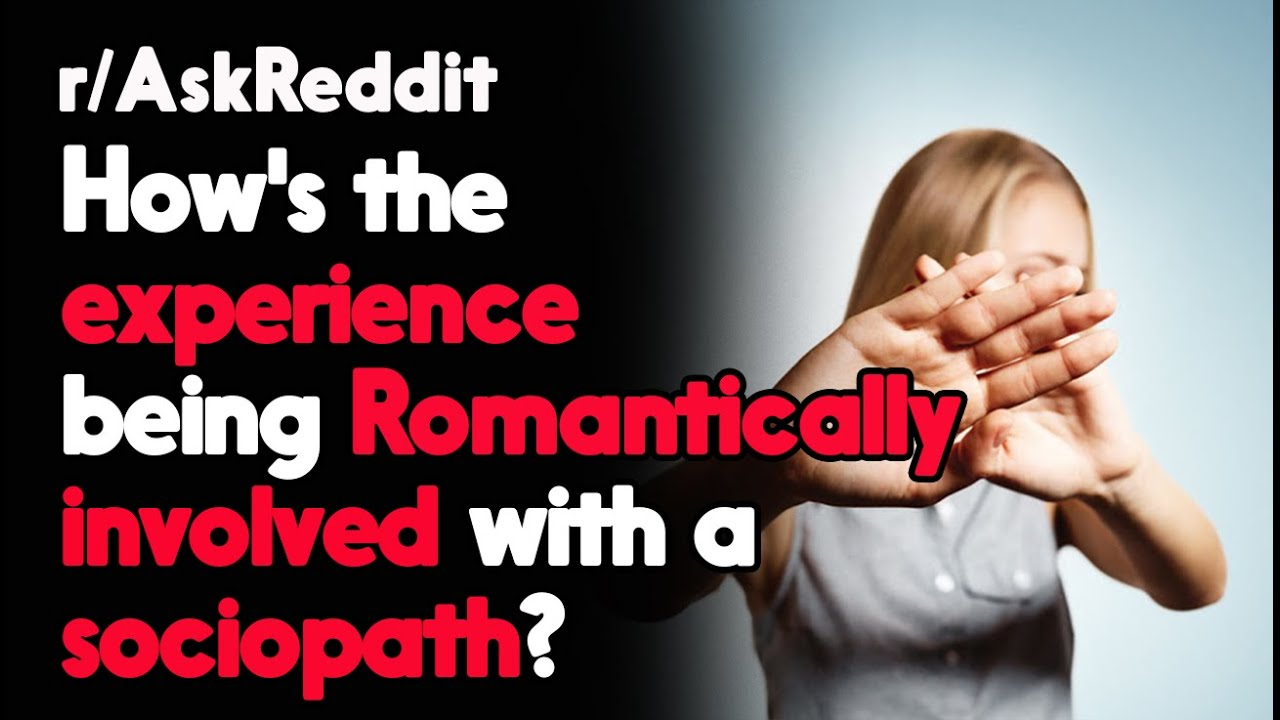 How's the experience being romantically involved with a sociopath?