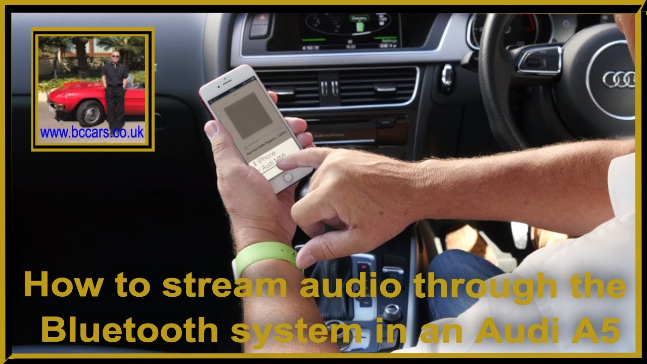 How to stream audio through the bluetooth system in a Audi A5 2 0 TDI S  Line Multitronic