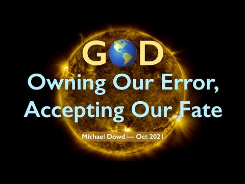 G🌎D - Owning Our Error, Accepting Our Fate (M. Dowd)