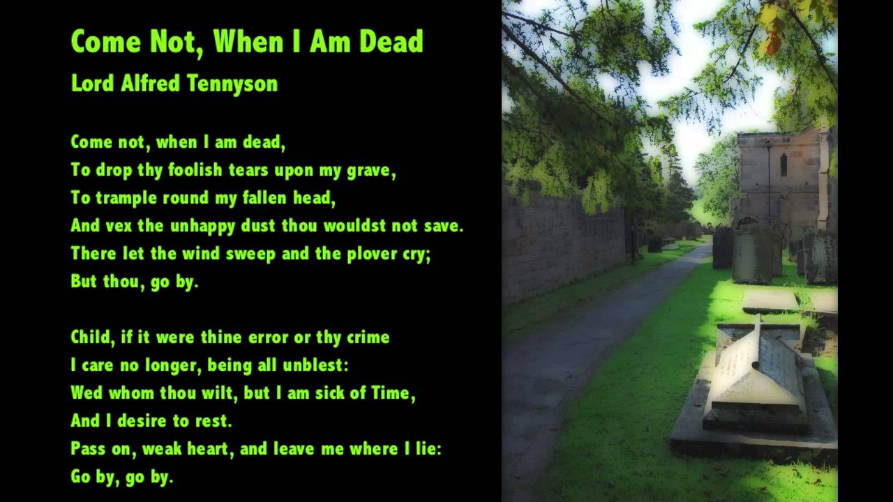 come not when i am dead a poem by lord alfred tennyson come not when i am dead a poem by lord alfred tennyson