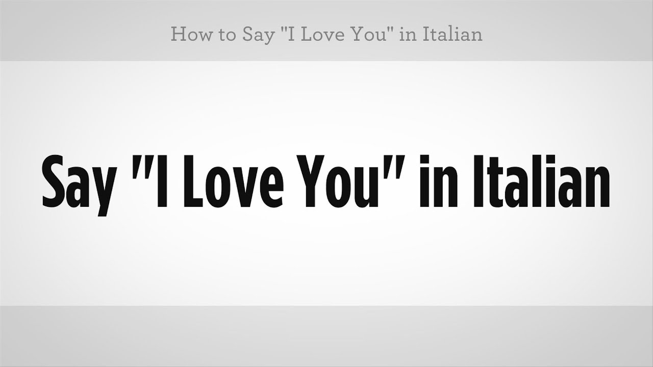 How To Say I Love You In Italian Italian Lessons Youtube