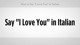 "How to Say ""I Love You"" in Italian 