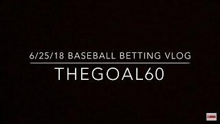 6-25-2018 Baseball Betting Vlog - Thegoal60