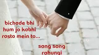Bichade bhi hum jo kabhi rasto main to sang sang rahungi sada love song status