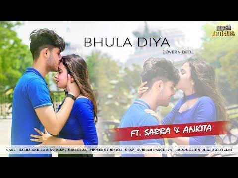 Bhula Diya - Darshan Raval | Ft. Sarba & Ankita | Mixed Articles | Latest love story 2019