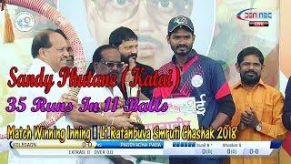 Sandy Phutane (Katai), Match Winning Inng @ Lt. Ratanbuva Smruti Chashak 2018