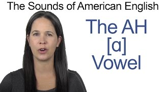 American English - AH [ɑ] Vowel - How to make the AH Vowel