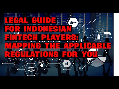 LEGAL GUIDE FOR INDONESIAN FINTECH PLAYERS MAPPING THE APPLICABLE REGULATIONS FOR YOU