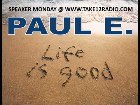 Paul E.   Life is Good Meeting of AA
