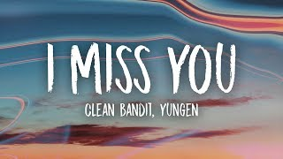 Video Clean Bandit - I Miss You (Lyrics) (Yungen Remix) feat. Julia Michaels download MP3, 3GP, MP4, WEBM, AVI, FLV Januari 2018