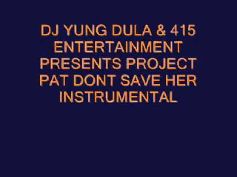 Project Pat- Dont Save Her Instrumental