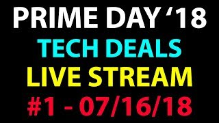 Amazon PRIME Day 2018 - Tech Deals Live Stream #1