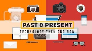 Past and Present | Technology Then and Now