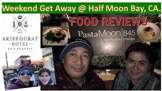 Weekend Get Away at Half Moon Bay, CA (Aristocrat Hotel/Moon, Pasta Moon Ristorante Reviews)