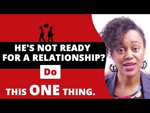 he says that is not ready for a relationship