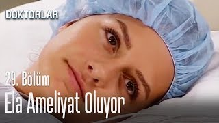 Ela ameliyat oluyor - Doktorlar 29. Bölüm