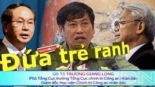 Tư duy của thiếu tướng Trương Giang Long bị Tướng TQ Phạm Trường Long xem như đứa trẻ ranh