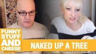 NAKED UP A TREE - Funny Stuff And Cheese #87 Thumbnail