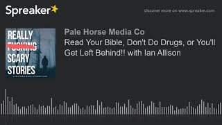 Read Your Bible, Don't Do Drugs, or You'll Get Left Behind!! with Ian Allison (part 1 of 7)