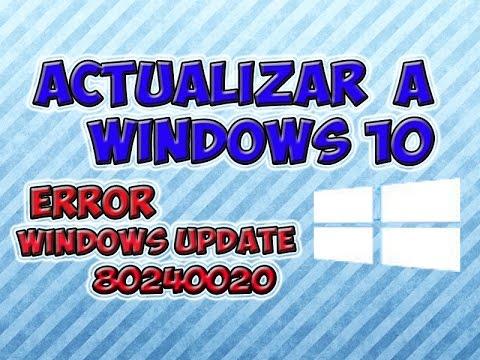 Solucion al actualizar a Windows 10 - Windows Update 80240020