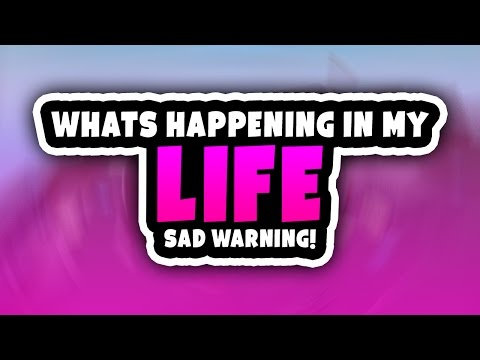 What's Happening In My Life | Explaining Everything (Might Be Little Sad Warning)