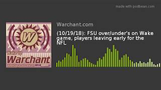 (10/19/18): FSU over/under's on Wake game, players leaving early for the NFL