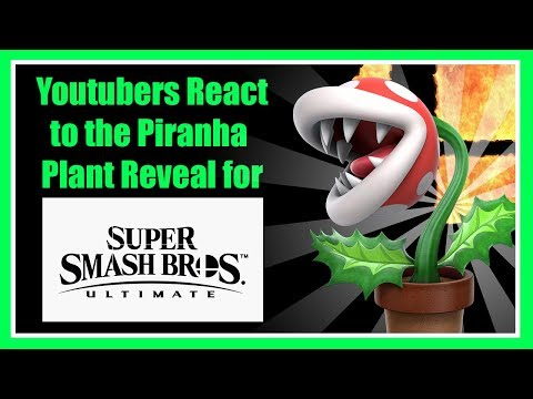 Youtubers React to the Piranha Plant Reveal for Smash Bros Ultimate!