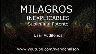 MILAGROS INEXPLICABLES - Subliminal Potente