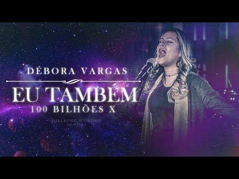Eu Também (100 Bilhões X) | Débora Vargas