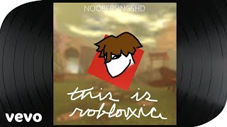 This Is ROBLOXia | NooberSingsHD | THIS IS ROBLOXIA AUDIO