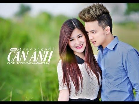 Sẽ Có Người Cần Anh    Cao Thái Sơn ft Hương Tràm [Official MV Lyrics]