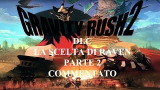 GRAVITY RUSH 2 DLC LA SCELTA DI RAVEN (ITA) PARTE 2 BOSS LUCE E OSCURITA'
