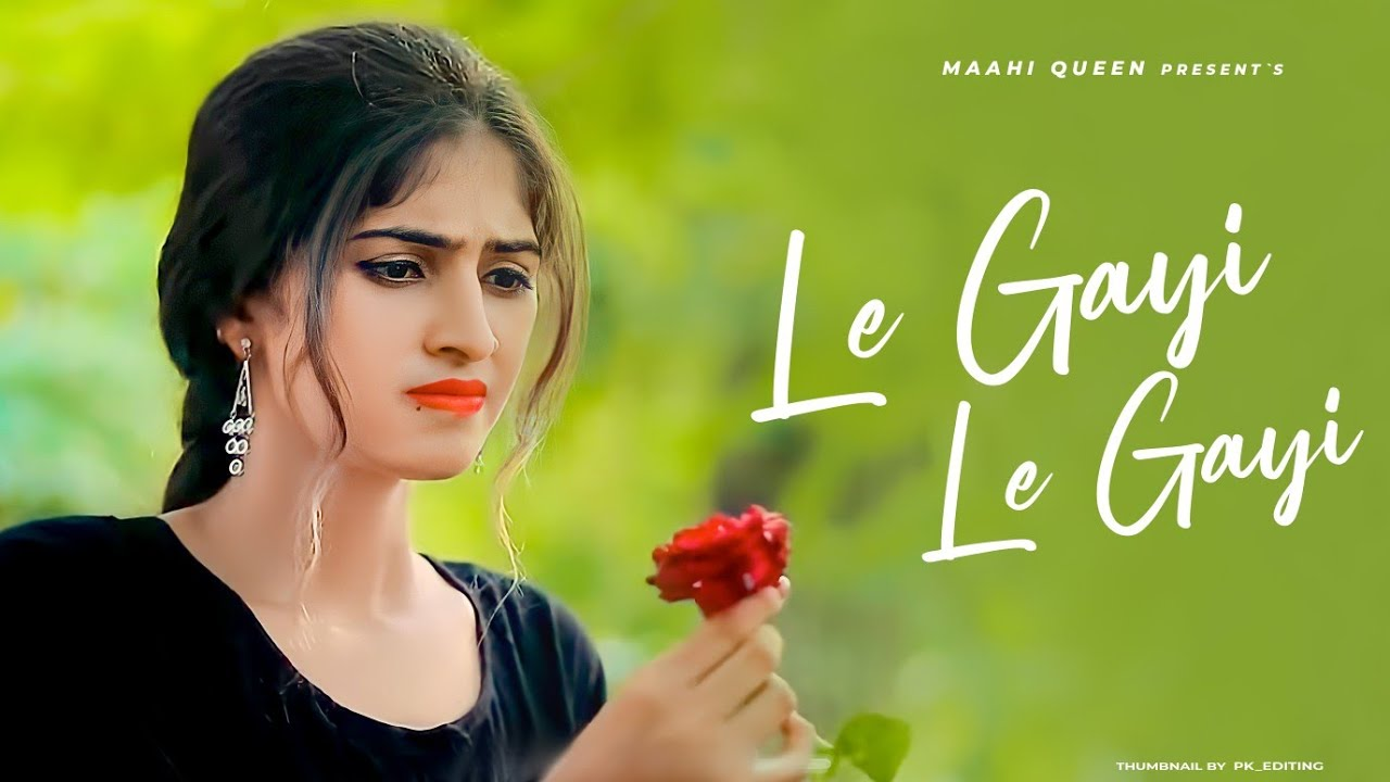 Le Gayi Le Gayi | Maahi Queen | Mujhko Hui Na Khaba | Romantic Love Story | Latest Hindi Song 2021