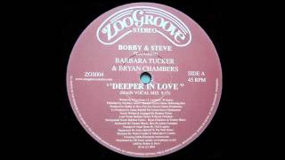 Bobby & Steve feat. Barbara Tucker & Bryan Chambers - Deeper In Love (Main Vocal Mix)