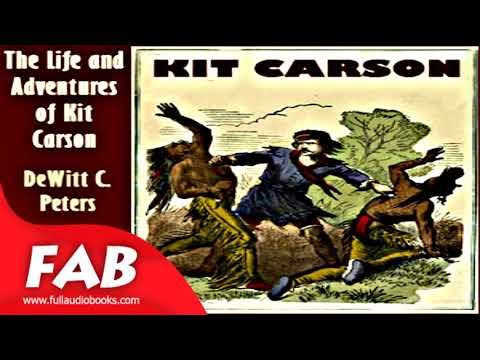 The Life and Adventures of Kit Carson Part 1/2 Full Audiobook by DeWitt C. PETERS