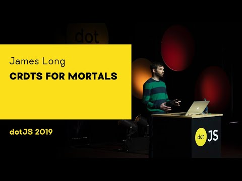 DotJS 2019 - James Long - CRDTs For Mortals