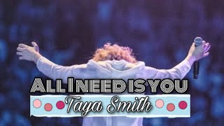 taya smith all i need is you