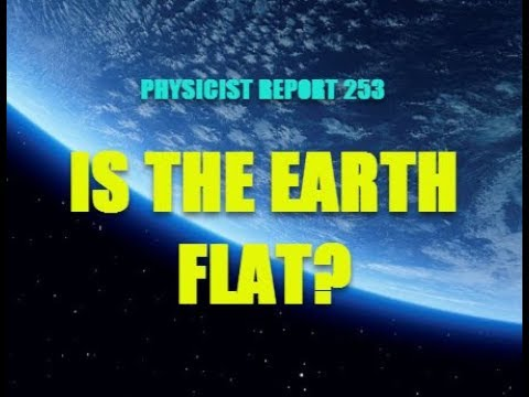 PHYSICIST REPORT 253: IS THE EARTH FLAT? thumbnail