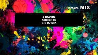 "J BALVIN - AMBIENTE - REMIX | ""I"" DJ MIX (audio mp3)"