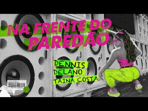 Смотреть клип Dennis, Delano, Tainá Costa - Na Frente Do Paredão