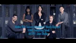 Rookie Blue S06E09 - Something Small by Joan Shelley