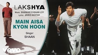 Main Aisa Kyon Hoon Official Audio Song , Lakshya , Shankar Ehsaan Loy