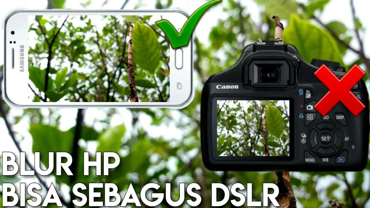 Cara Mengubah Kamera Hp Menjadi Secanggih Dslr Youtube